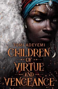 Children of Virtue and Vengeance Tomi Adeyemi